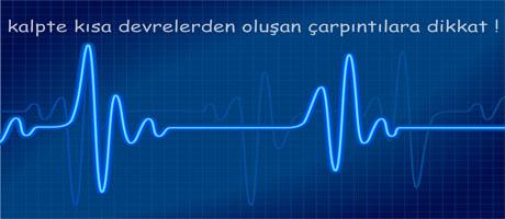 Kalpte kısa devrelerden oluşan çarpıntılara dikkat